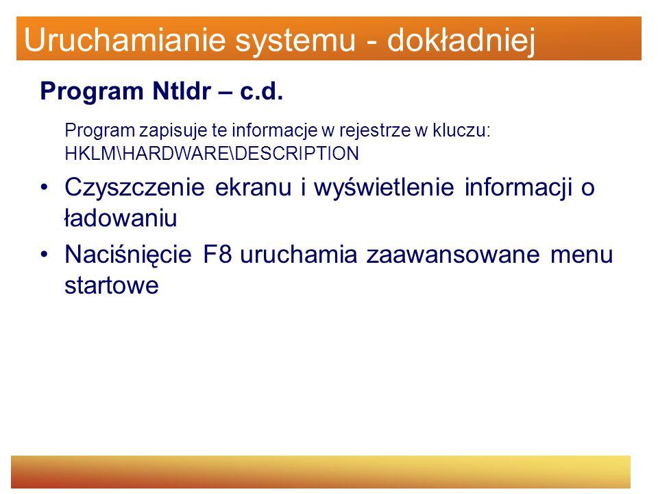 Uruchamianie systemu - dokładniej Program Ntldr – c.d. Program zapisuje te informacje w rejestrze w kluczu: HKLM\HARDWARE\DESCRIPTION Czyszczenie ekra