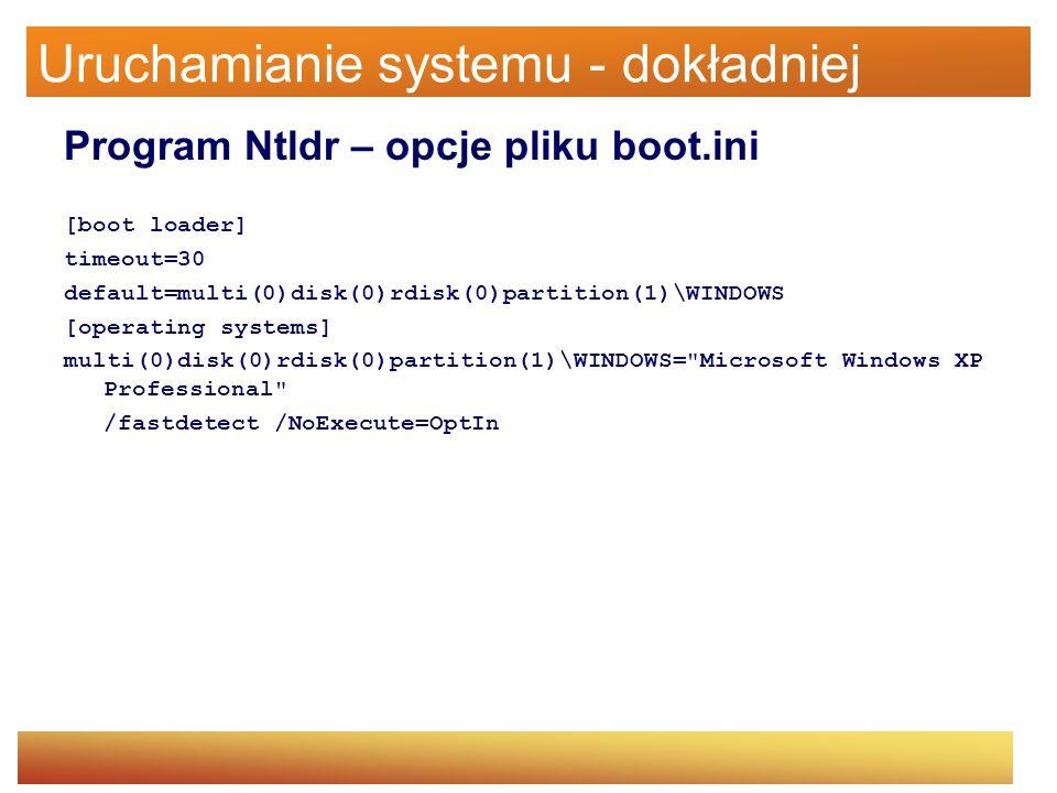 Uruchamianie systemu - dokładniej Program Ntldr – opcje pliku boot.ini [boot loader] timeout=30 default=multi(0)disk(0)rdisk(0)partition(1)\WINDOWS [o