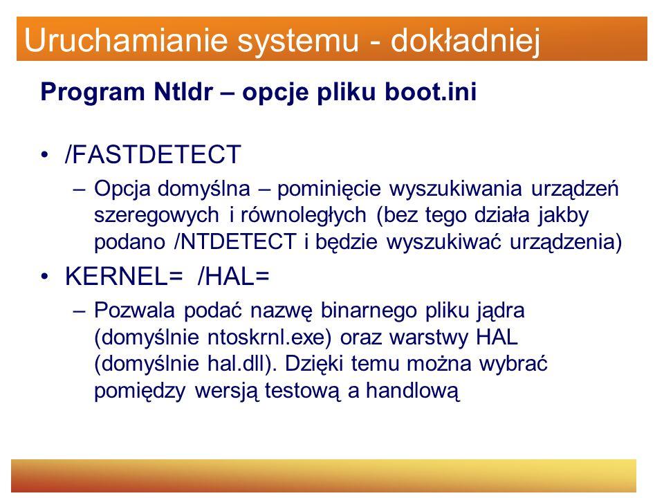 Uruchamianie systemu - dokładniej Program Ntldr – opcje pliku boot.ini /FASTDETECT –Opcja domyślna – pominięcie wyszukiwania urządzeń szeregowych i ró