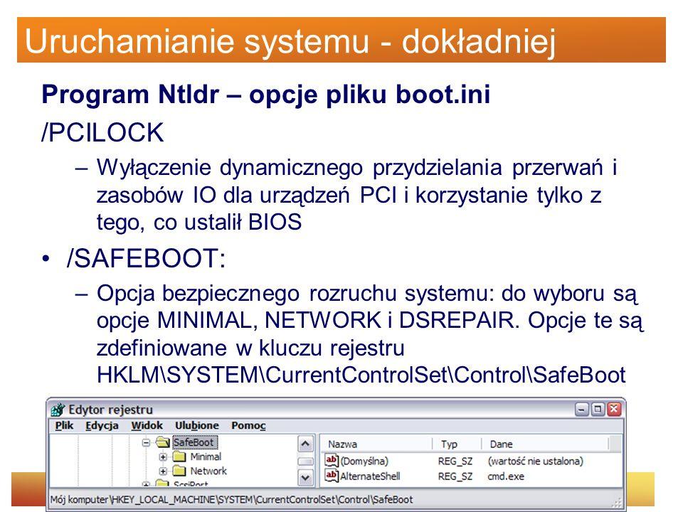 Uruchamianie systemu - dokładniej Program Ntldr – opcje pliku boot.ini /PCILOCK –Wyłączenie dynamicznego przydzielania przerwań i zasobów IO dla urząd