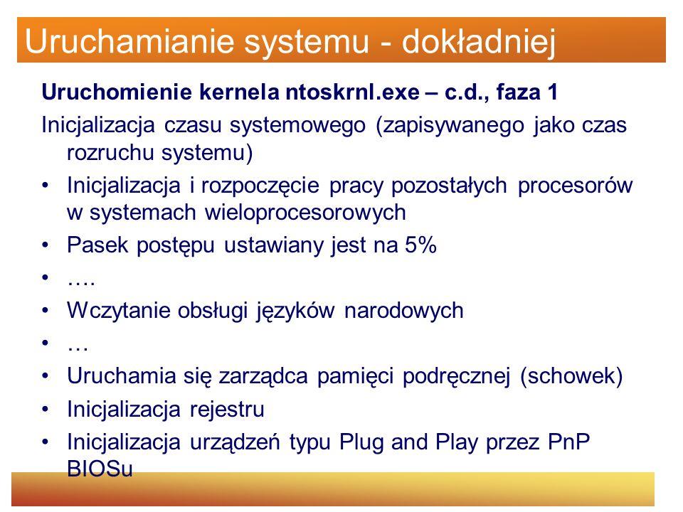 Uruchamianie systemu - dokładniej Uruchomienie kernela ntoskrnl.exe – c.d., faza 1 Inicjalizacja czasu systemowego (zapisywanego jako czas rozruchu sy