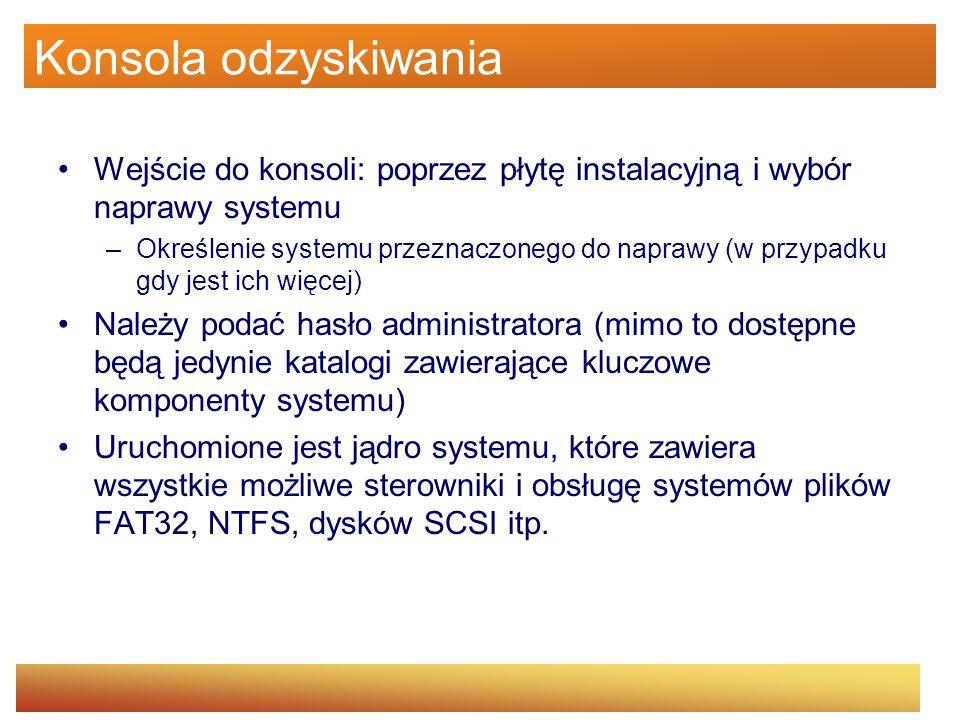 Konsola odzyskiwania Wejście do konsoli: poprzez płytę instalacyjną i wybór naprawy systemu –Określenie systemu przeznaczonego do naprawy (w przypadku