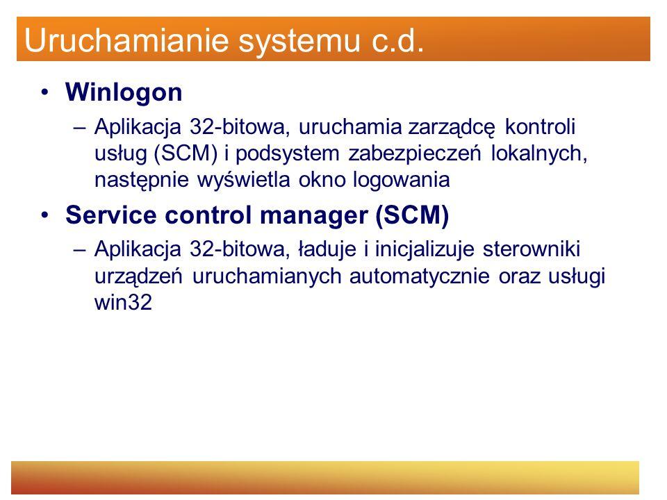 Uruchamianie systemu - dokładniej Uruchomienie kernela ntoskrnl.exe – c.d., faza 1 Uruchomienie podsystemu Lokalnego Wywoływania Procedur (LPC) Utworzenie pliku z logiem (jeżeli było to wymagane) – bootlog.txt … Pasek postępu ustawiany jest na 25% Inicjalizacja menedżera podsystemów IO – zajmuje kolejne 50%, uruchomienie wszystkich sterowników oraz systemu Windows Media Instrumentation (WMI) poprzez Windows Driver Model (WDM)