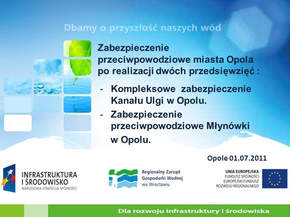 Zabezpieczenie przeciwpowodziowe miasta Opola po realizacji dwóch przedsięwzięć : -Kompleksowe zabezpieczenie Kanału Ulgi w Opolu. -Zabezpieczenie prz
