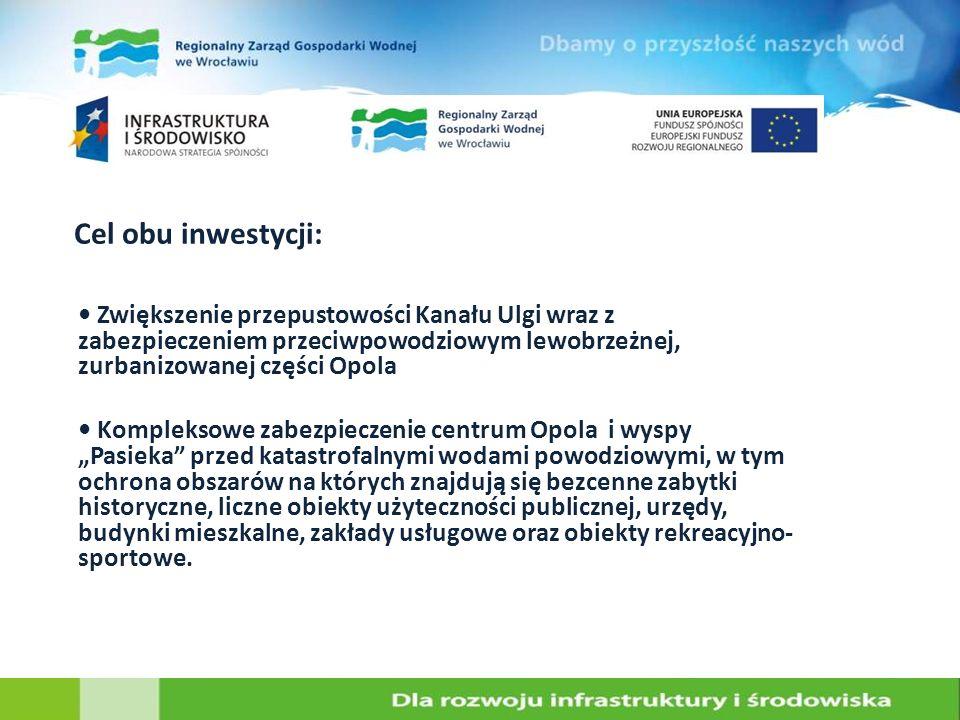 Cel obu inwestycji: Zwiększenie przepustowości Kanału Ulgi wraz z zabezpieczeniem przeciwpowodziowym lewobrzeżnej, zurbanizowanej części Opola Komplek