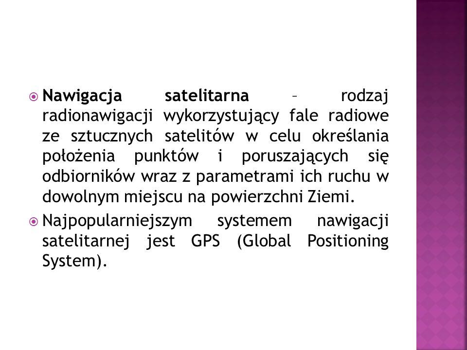 Nawigacja satelitarna – rodzaj radionawigacji wykorzystujący fale radiowe ze sztucznych satelitów w celu określania położenia punktów i poruszających