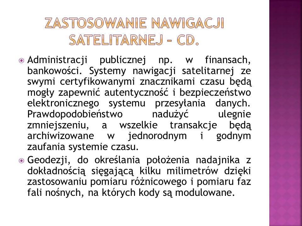 Administracji publicznej np. w finansach, bankowości. Systemy nawigacji satelitarnej ze swymi certyfikowanymi znacznikami czasu będą mogły zapewnić au