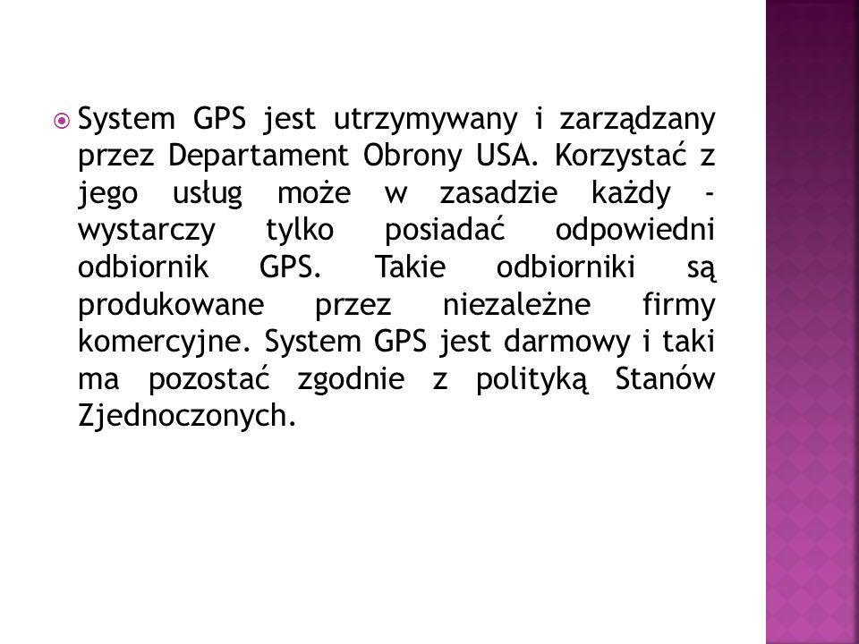 System GPS jest utrzymywany i zarządzany przez Departament Obrony USA. Korzystać z jego usług może w zasadzie każdy - wystarczy tylko posiadać odpowie