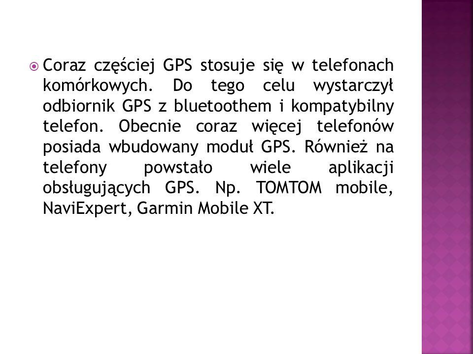 Coraz częściej GPS stosuje się w telefonach komórkowych. Do tego celu wystarczył odbiornik GPS z bluetoothem i kompatybilny telefon. Obecnie coraz wię