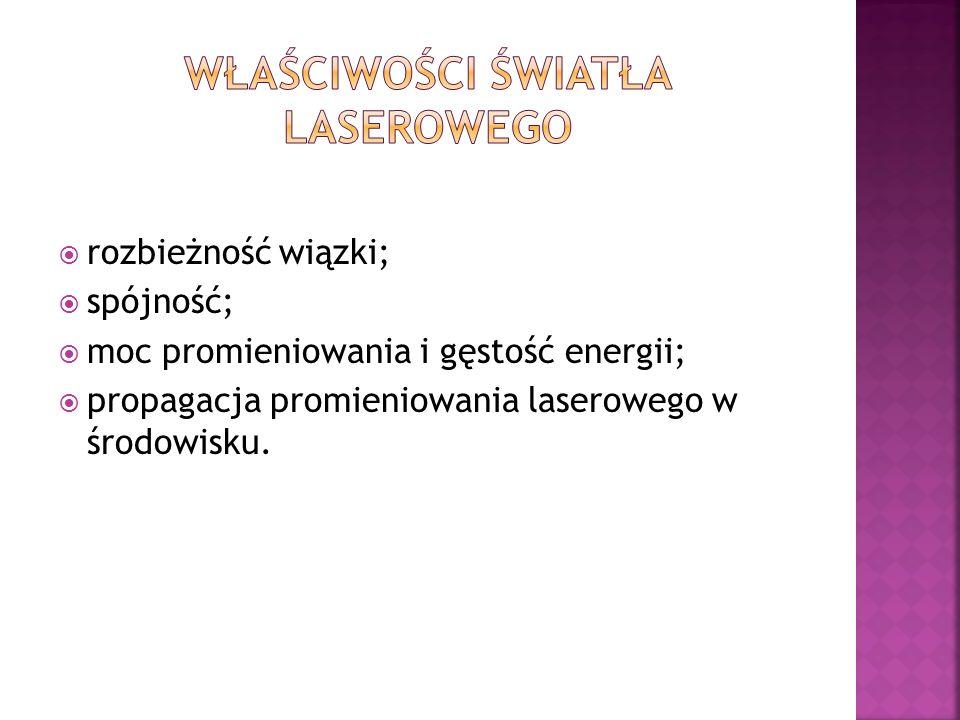 rozbieżność wiązki; spójność; moc promieniowania i gęstość energii; propagacja promieniowania laserowego w środowisku.