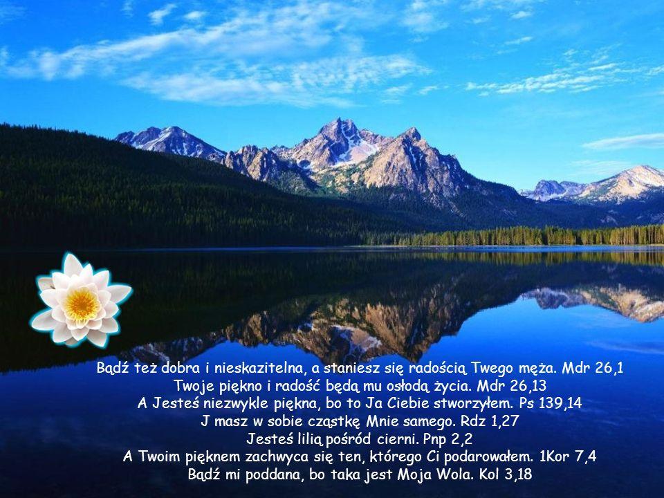 Ja jestem Bogiem Miłości. 1J 4,8 I kiedy Ty jesteś przy mnie, to Ja trwam w Tobie. 1J 4,16 A gdy otaczasz Miłością swego Męża, możesz mieć pewność, że