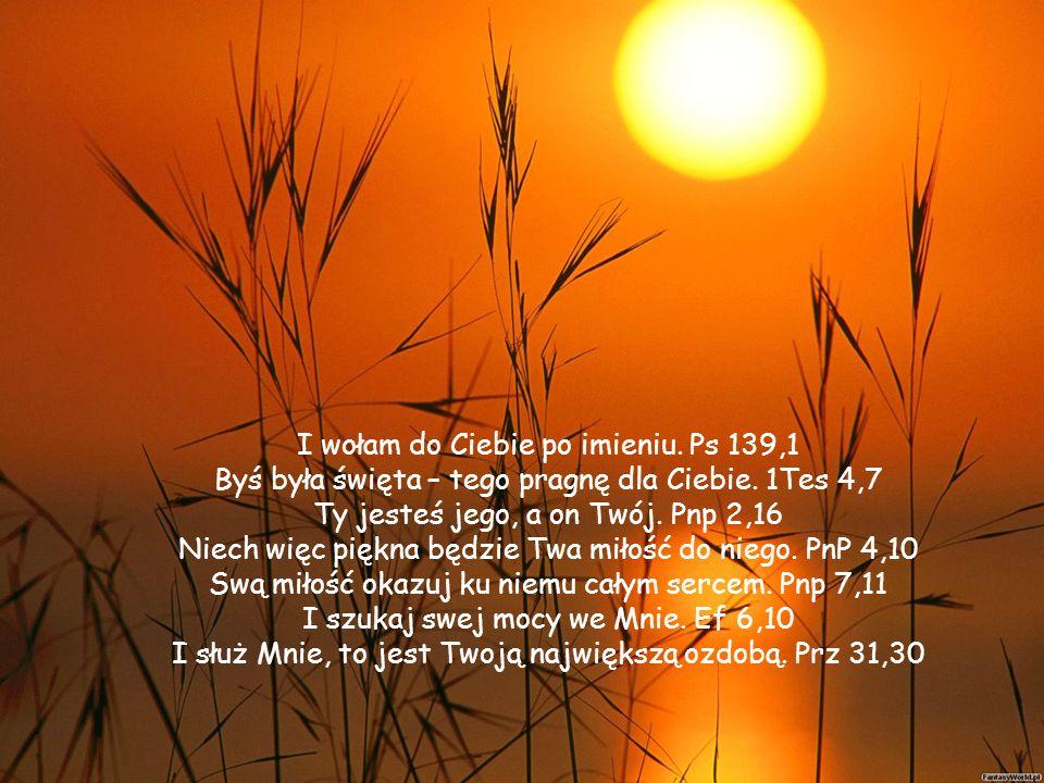 I wołam do Ciebie po imieniu.Ps 139,1 Byś była święta – tego pragnę dla Ciebie.