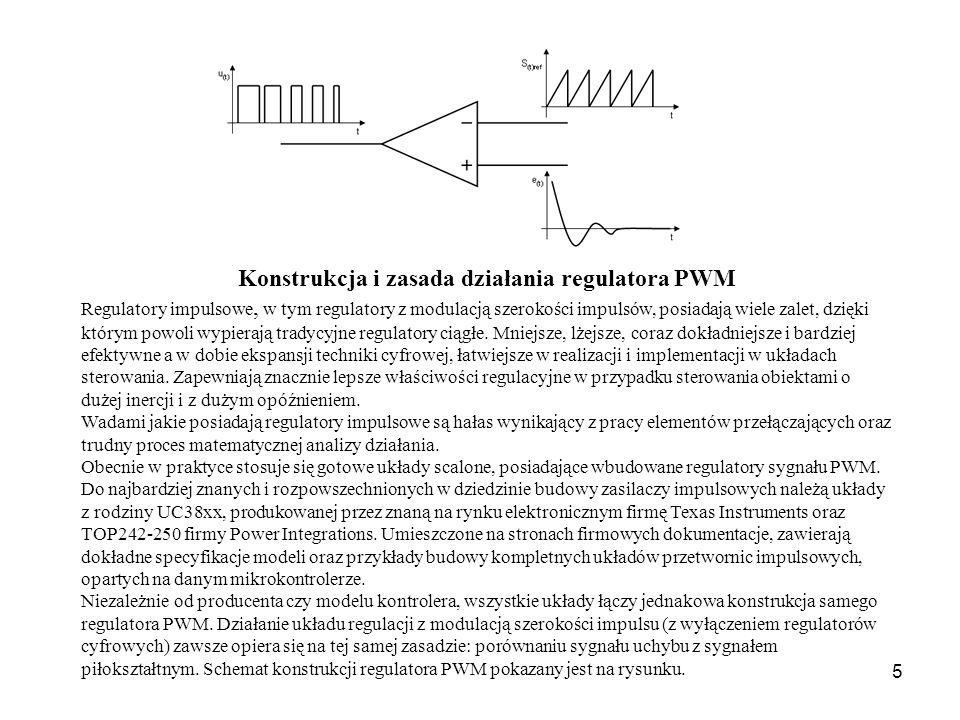 5 Konstrukcja i zasada działania regulatora PWM Regulatory impulsowe, w tym regulatory z modulacją szerokości impulsów, posiadają wiele zalet, dzięki