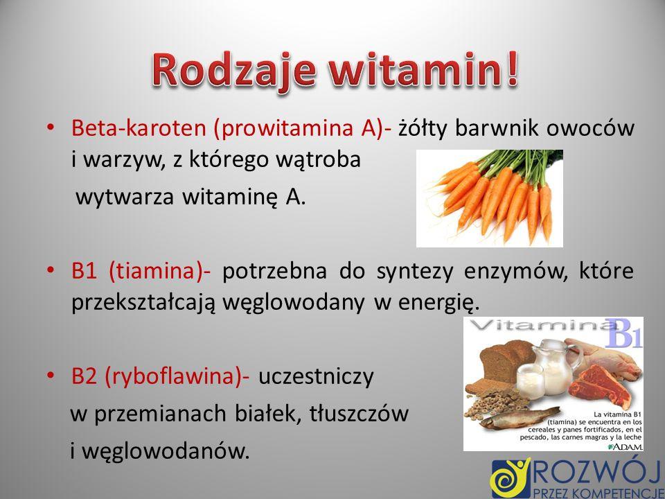 B3 (witamina PP, niacyna)- jest niezbędna do zamiany węglowodanów w energię, reguluje stężenie glukozy we krwi.