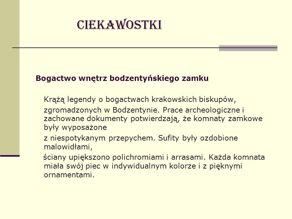 Bogactwo wnętrz bodzentyńskiego zamku Krążą legendy o bogactwach krakowskich biskupów, zgromadzonych w Bodzentynie. Prace archeologiczne i zachowane d