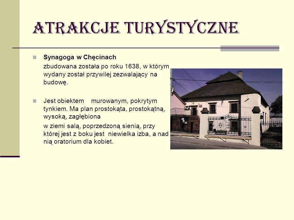 Atrakcje turystyczne Synagoga w Chęcinach zbudowana została po roku 1638, w którym wydany został przywilej zezwalający na budowę. Jest obiektem murowa