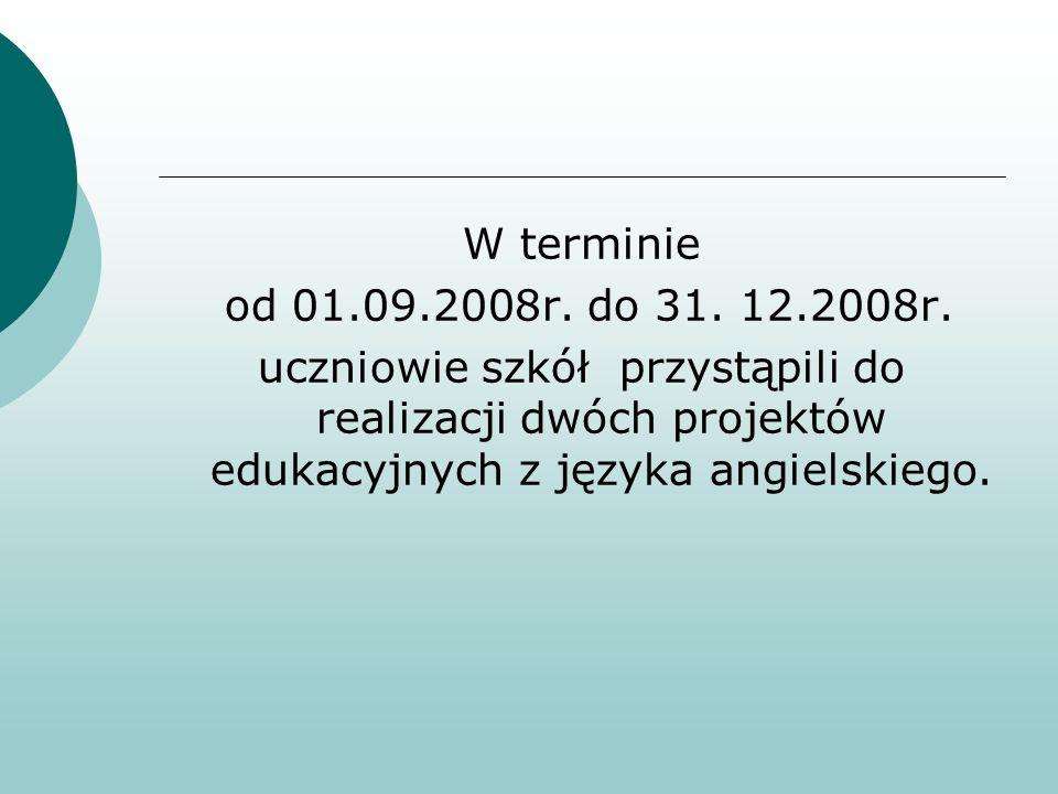 W terminie od 01.09.2008r. do 31. 12.2008r. uczniowie szkół przystąpili do realizacji dwóch projektów edukacyjnych z języka angielskiego.