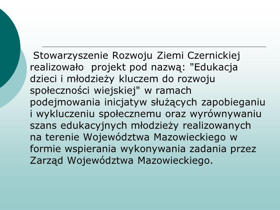 Stowarzyszenie Rozwoju Ziemi Czernickiej realizowało projekt pod nazwą: