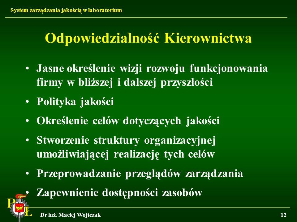 System zarządzania jakością w laboratorium Dr inż. Maciej Wojtczak12 Odpowiedzialność Kierownictwa Jasne określenie wizji rozwoju funkcjonowania firmy
