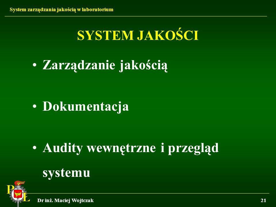 System zarządzania jakością w laboratorium Dr inż. Maciej Wojtczak21 SYSTEM JAKOŚCI Zarządzanie jakością Dokumentacja Audity wewnętrzne i przegląd sys