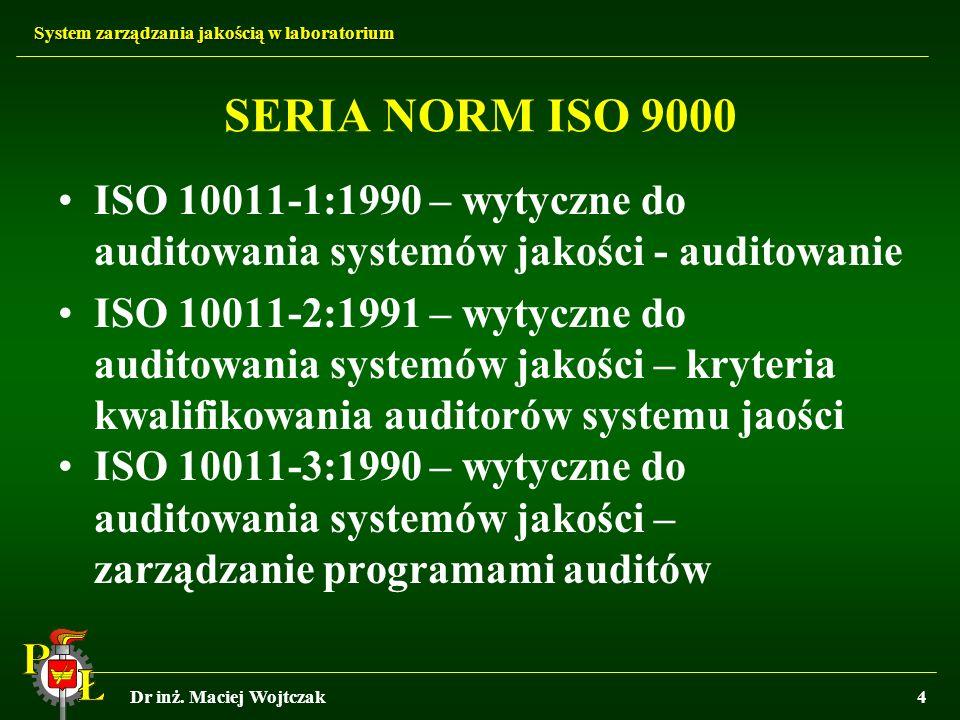 System zarządzania jakością w laboratorium Dr inż. Maciej Wojtczak4 SERIA NORM ISO 9000 ISO 10011-1:1990 – wytyczne do auditowania systemów jakości -