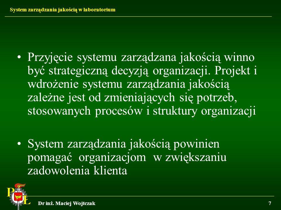 System zarządzania jakością w laboratorium Dr inż. Maciej Wojtczak7 Przyjęcie systemu zarządzana jakością winno być strategiczną decyzją organizacji.