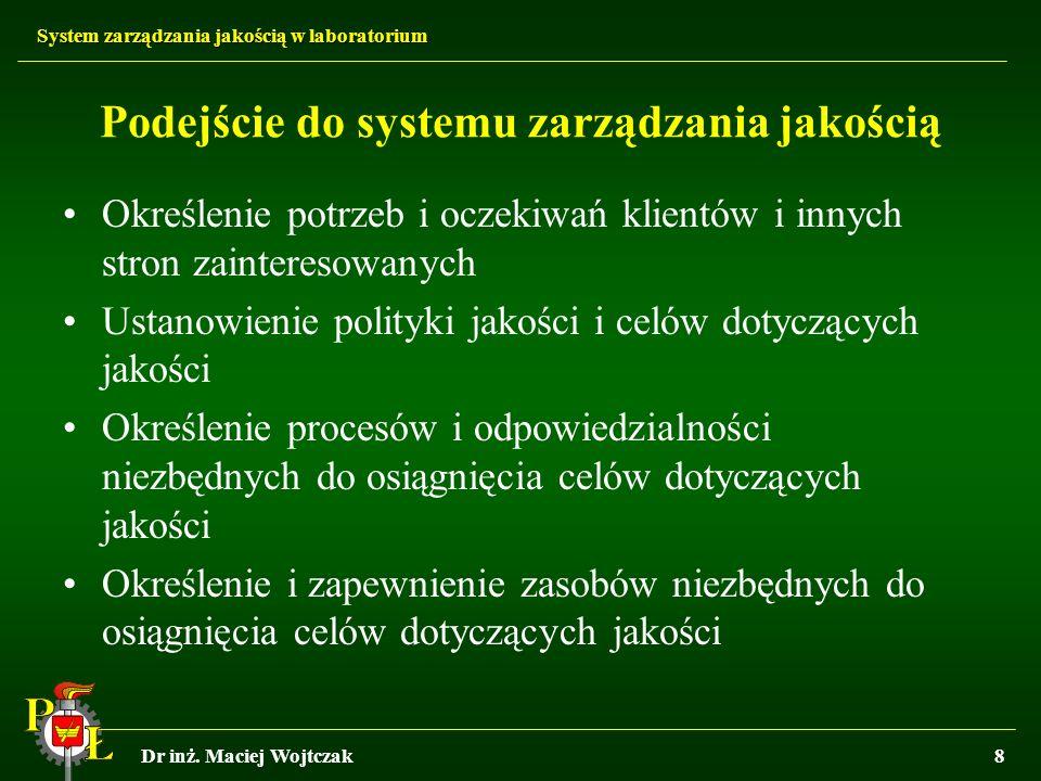 System zarządzania jakością w laboratorium Dr inż. Maciej Wojtczak8 Podejście do systemu zarządzania jakością Określenie potrzeb i oczekiwań klientów