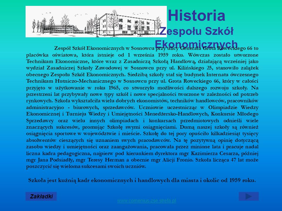 Historia Zespołu Szkół Ekonomicznych Zespół Szkół Ekonomicznych w Sosnowcu przy ulicy Generała Grota Roweckiego 66 to placówka oświatowa, która istnieje od 1 września 1959 roku.