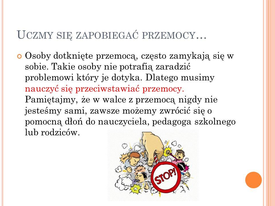 U CZMY SIĘ ZAPOBIEGAĆ PRZEMOCY … Osoby dotknięte przemocą, często zamykają się w sobie. Takie osoby nie potrafią zaradzić problemowi który je dotyka.
