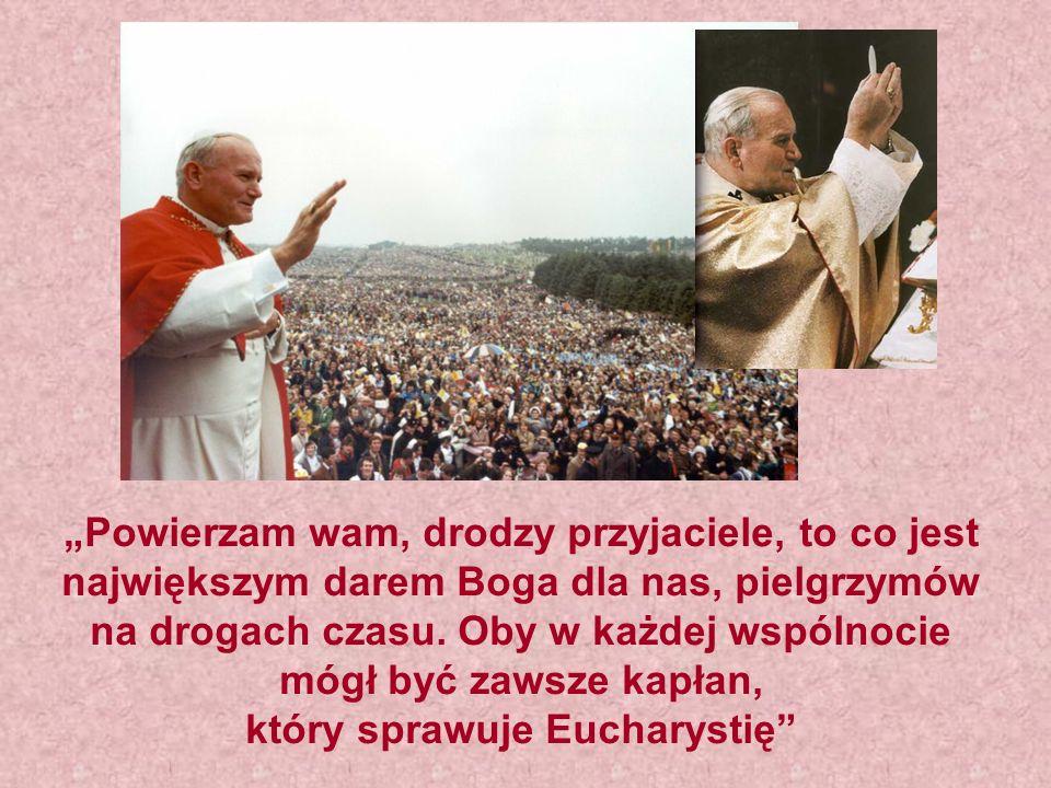 Powierzam wam, drodzy przyjaciele, to co jest największym darem Boga dla nas, pielgrzymów na drogach czasu. Oby w każdej wspólnocie mógł być zawsze ka
