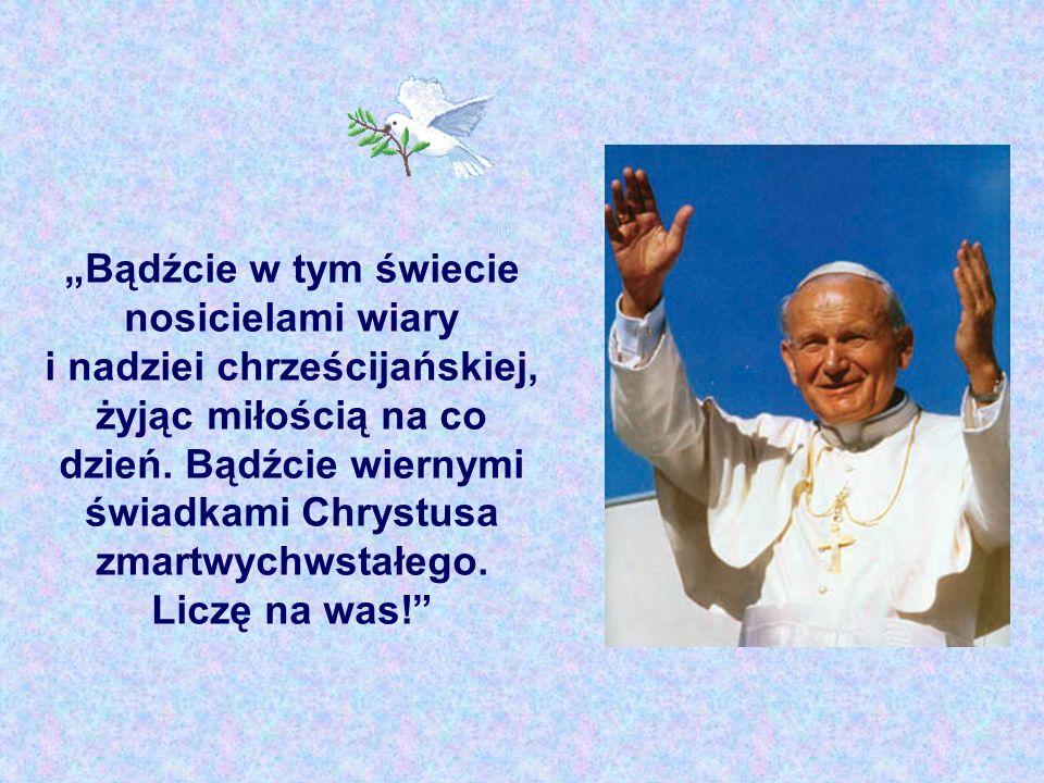 Bądźcie w tym świecie nosicielami wiary i nadziei chrześcijańskiej, żyjąc miłością na co dzień. Bądźcie wiernymi świadkami Chrystusa zmartwychwstałego
