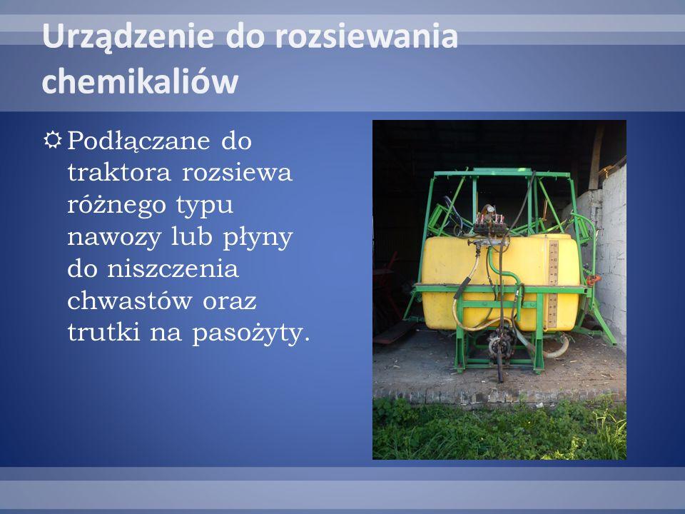 Podłączane do traktora rozsiewa różnego typu nawozy lub płyny do niszczenia chwastów oraz trutki na pasożyty.