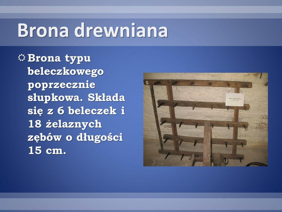 Brona drewniana Brona typu beleczkowego poprzecznie słupkowa.
