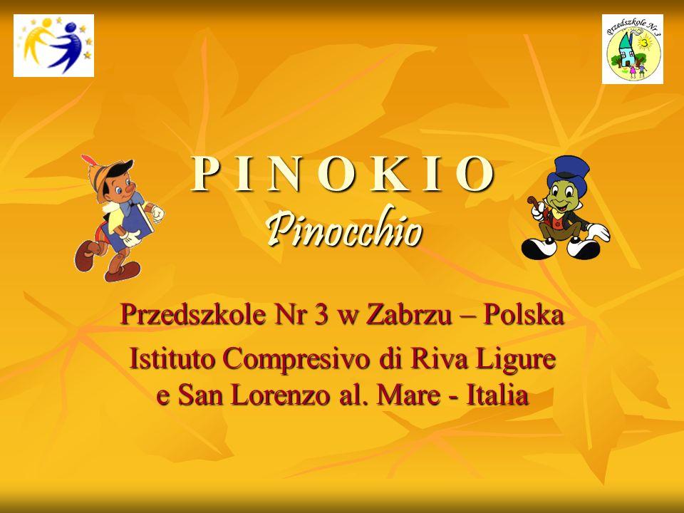 P I N O K I O Pinocchio Przedszkole Nr 3 w Zabrzu – Polska Istituto Compresivo di Riva Ligure e San Lorenzo al. Mare - Italia
