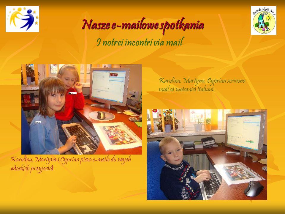 Nasze e-mailowe spotkania Karolina, Martyna i Cyprian pisza e-maile do swych w ł oskich przyjació ł I notrei incontri via mail Karolina, Martyna, Cypr