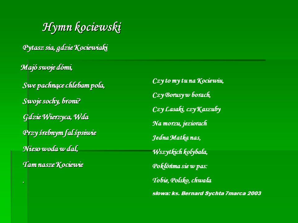 Hymn kociewski Pytasz sia, gdzie Kociewiaki Majó swoje dómi, Majó swoje dómi, Swe pachnące chlebam pola, Swoje sochy, broni.