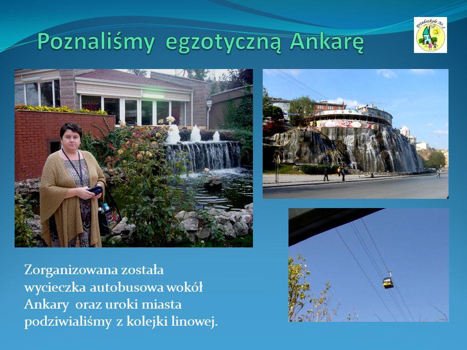 Zorganizowana została wycieczka autobusowa wokół Ankary oraz uroki miasta podziwialiśmy z kolejki linowej.