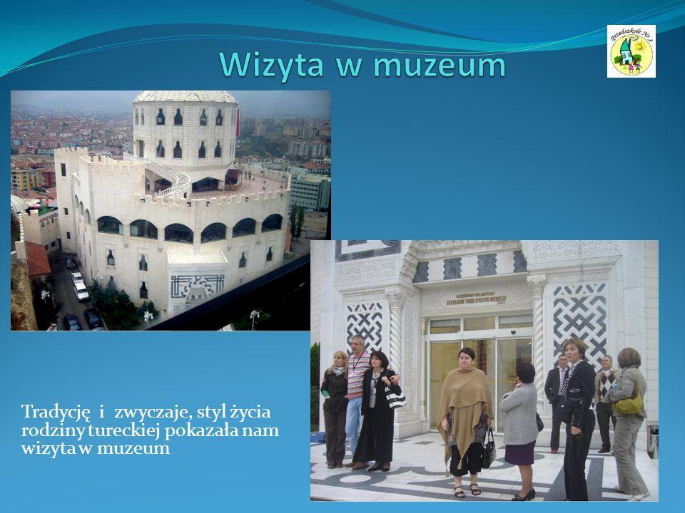 Tradycję i zwyczaje, styl życia rodziny tureckiej pokazała nam wizyta w muzeum