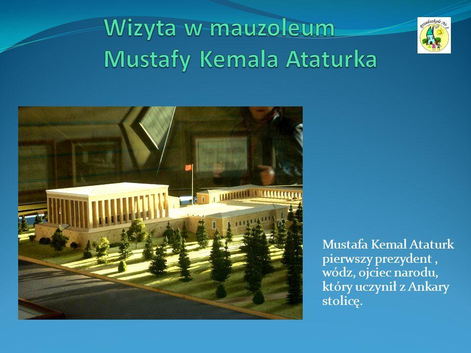 Mustafa Kemal Ataturk pierwszy prezydent, wódz, ojciec narodu, który uczynił z Ankary stolicę.