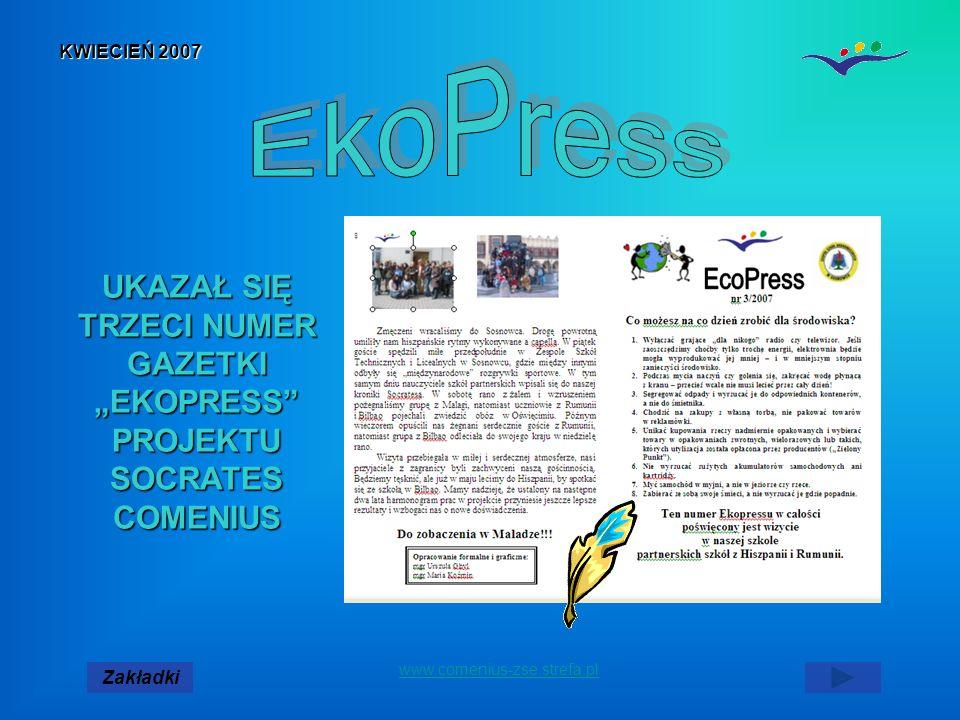 www.comenius-zse.strefa.pl KWIECIEŃ 2007 UKAZAŁ SIĘ TRZECI NUMER GAZETKI EKOPRESS PROJEKTU SOCRATES COMENIUS Zakładki