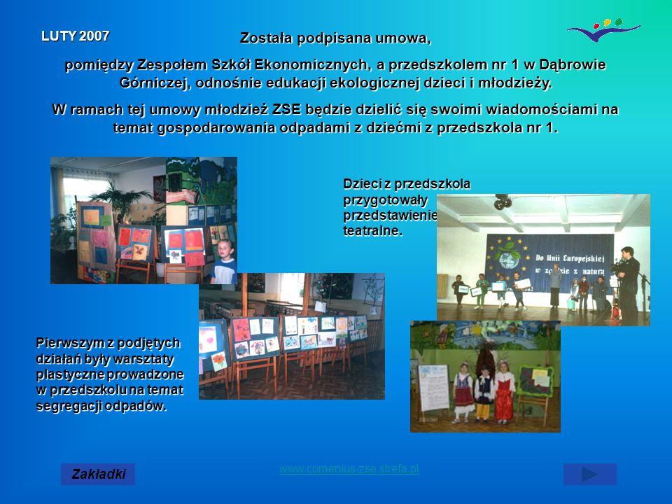 www.comenius-zse.strefa.pl LUTY 2007 Została podpisana umowa, pomiędzy Zespołem Szkół Ekonomicznych, a przedszkolem nr 1 w Dąbrowie Górniczej, odnośnie edukacji ekologicznej dzieci i młodzieży.