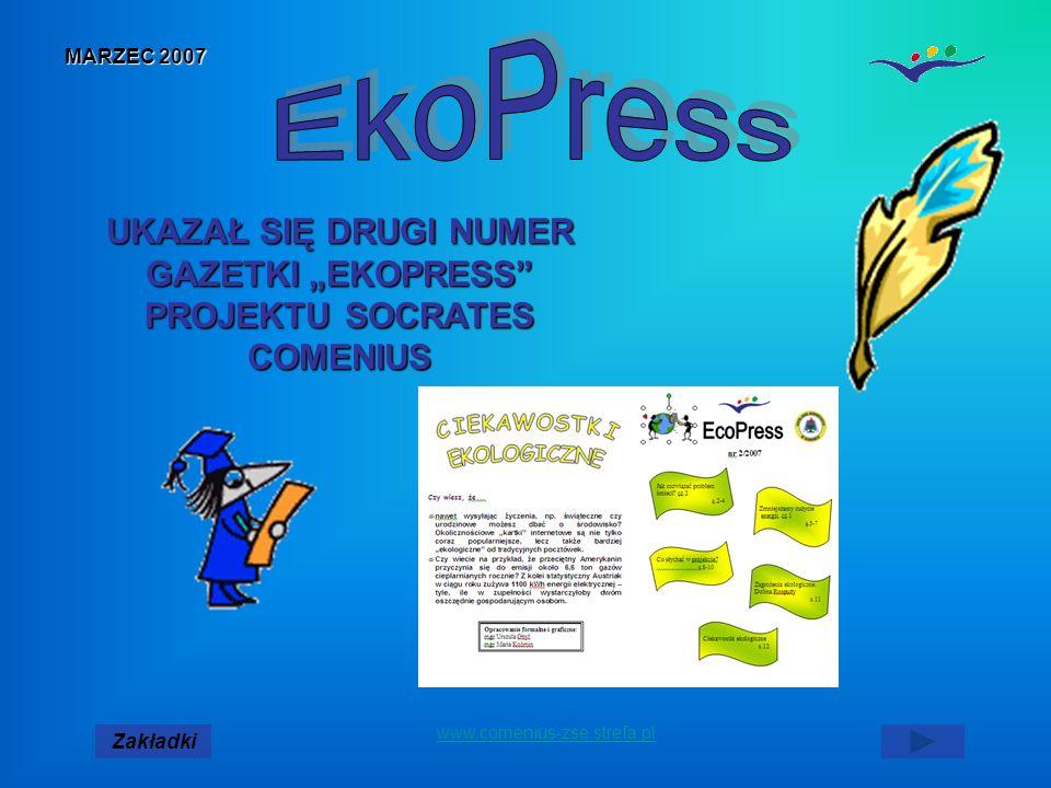 www.comenius-zse.strefa.pl MARZEC 2007 UKAZAŁ SIĘ DRUGI NUMER GAZETKI EKOPRESS PROJEKTU SOCRATES COMENIUS Zakładki