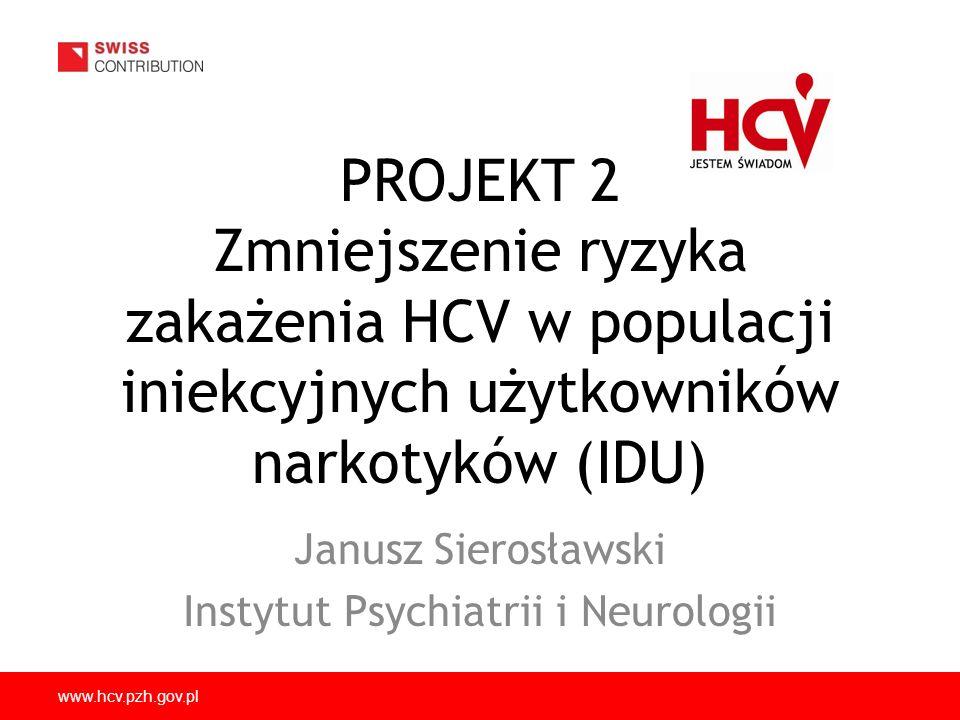 www.hcv.pzh.gov.pl Wprowadzenie Postulat profilaktyki opartej na udokumentowanym doświadczeniu, jako gwarancja jej skuteczności Potrzeba weryfikacji propozycji profilaktycznych przed ich masowym wdrożeniem Projekt zapobiegania HCV wśród iniekcyjnych użytkowników narkotyków z założenia ma spełniać te warunki