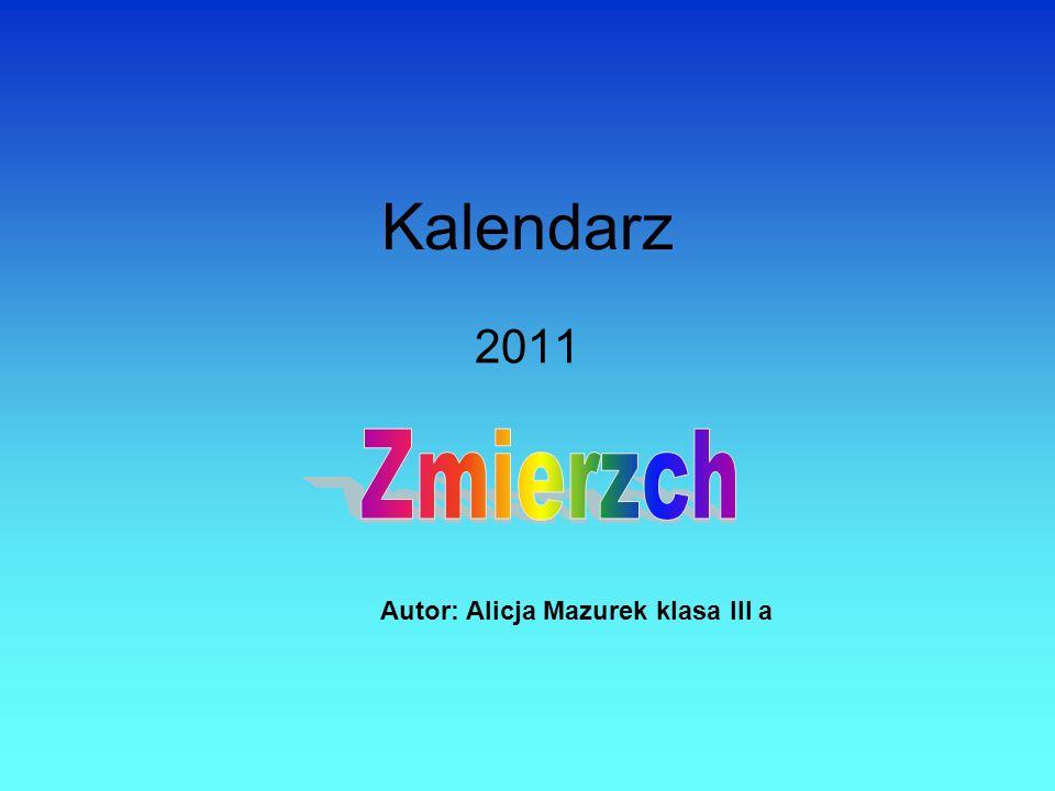 Kalendarz 2011 Autor: Alicja Mazurek klasa III a