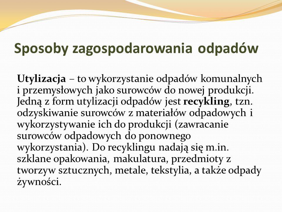 Sposoby zagospodarowania odpadów Utylizacja – to wykorzystanie odpadów komunalnych i przemysłowych jako surowców do nowej produkcji. Jedną z form utyl