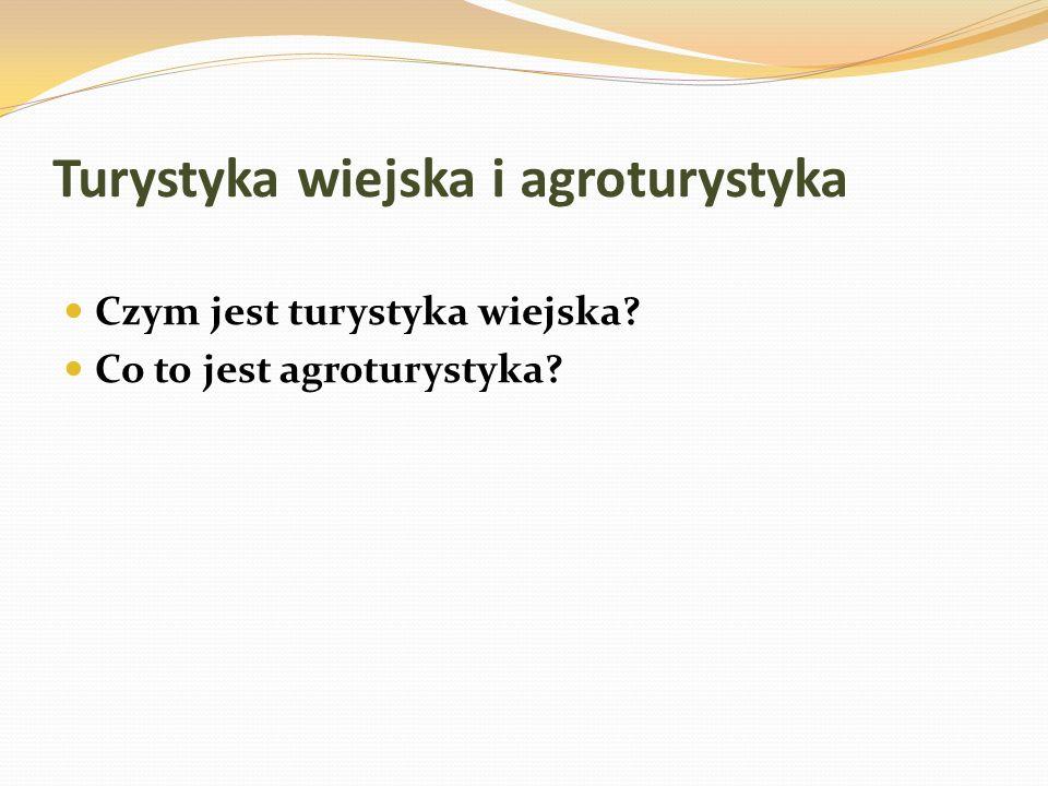 Turystyka wiejska i agroturystyka Czym jest turystyka wiejska? Co to jest agroturystyka?