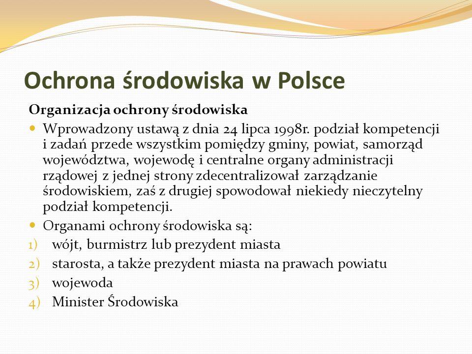 Ochrona środowiska w Polsce Organizacja ochrony środowiska Wprowadzony ustawą z dnia 24 lipca 1998r. podział kompetencji i zadań przede wszystkim pomi