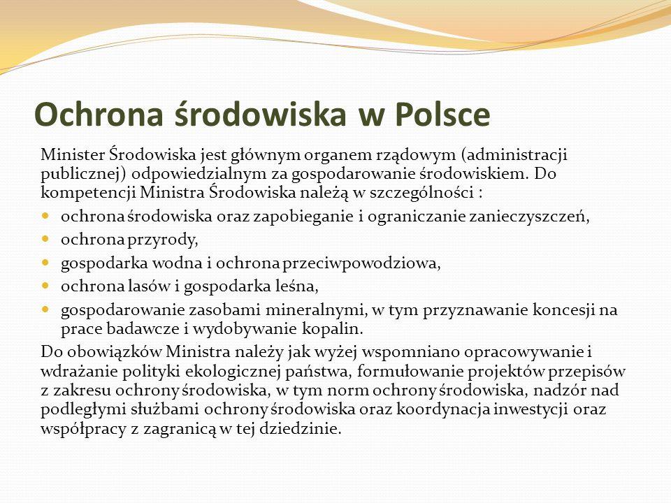 Ochrona środowiska w Polsce Minister Środowiska jest głównym organem rządowym (administracji publicznej) odpowiedzialnym za gospodarowanie środowiskie