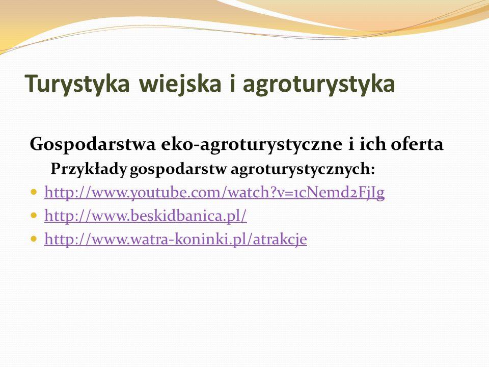 Turystyka wiejska i agroturystyka Gospodarstwa eko-agroturystyczne i ich oferta Przykłady gospodarstw agroturystycznych: http://www.youtube.com/watch?
