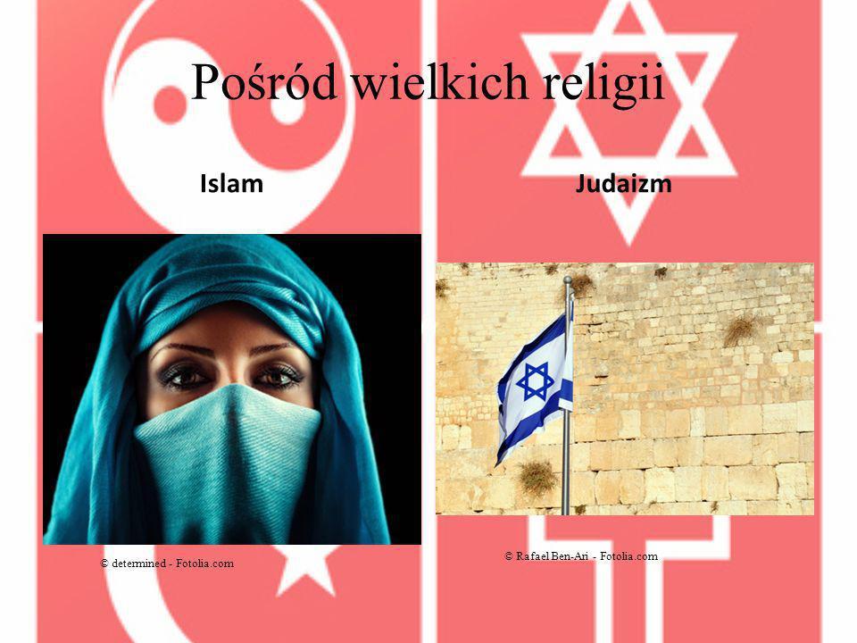 Pośród wielkich religii IslamJudaizm © Rafael Ben-Ari - Fotolia.com © determined - Fotolia.com